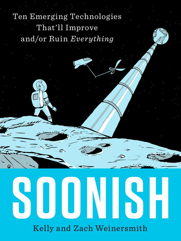 Soonish: Ten Emerging Technologies That'll Improve and/or Ruin Everything, by Zach and Kelly Weinersmith.