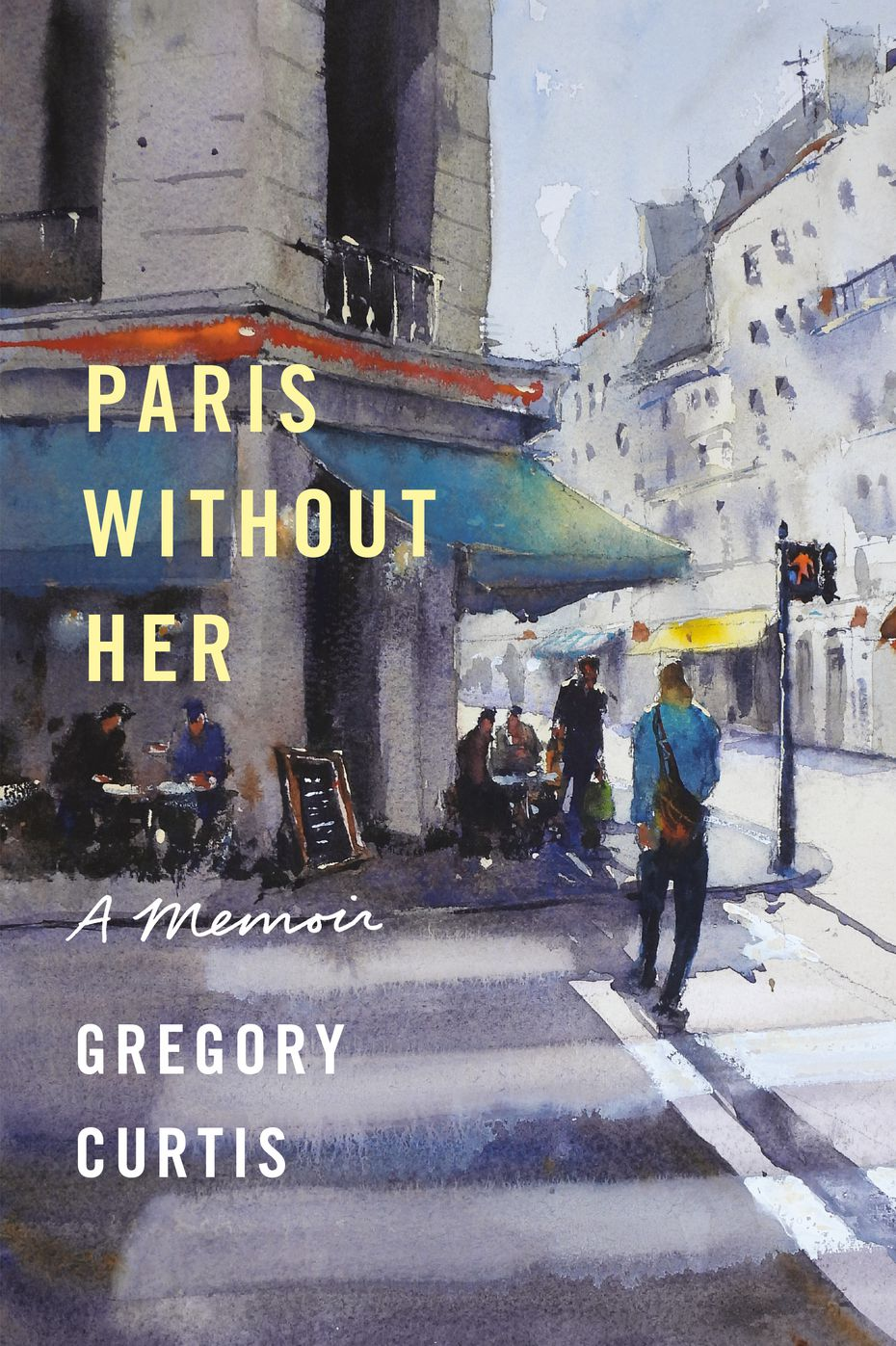 """In """"Paris Without Her: A Memoir,"""" Gregory Curtis offers a highly personal recollection of the best and worst of times, and on returning to the French city that he and his wife fell in love with."""