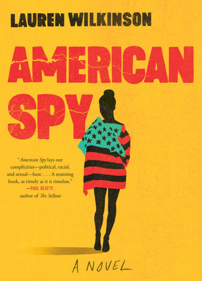 American Spy, a novel by Lauren Wilkinson, follows a female black intelligence officer at the center of a Cold War tale of political espionage.