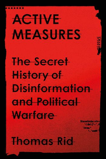 """""""Active Measures: The Secret History of Disinformation and Political Warfare"""" reveals that Russian propaganda campaigns against the West are nothing new. The book also delves into CIA disinformation campaigns against the Soviet bloc."""