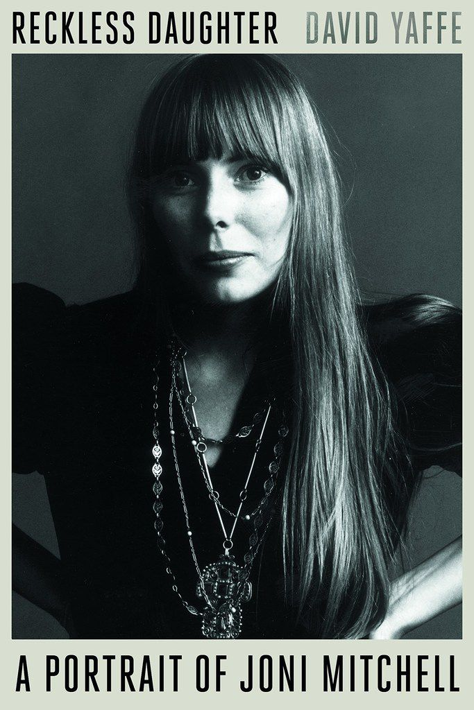 Reckless Daughter, the biography of Joni Mitchell, written by Dallas native David Yaffe.