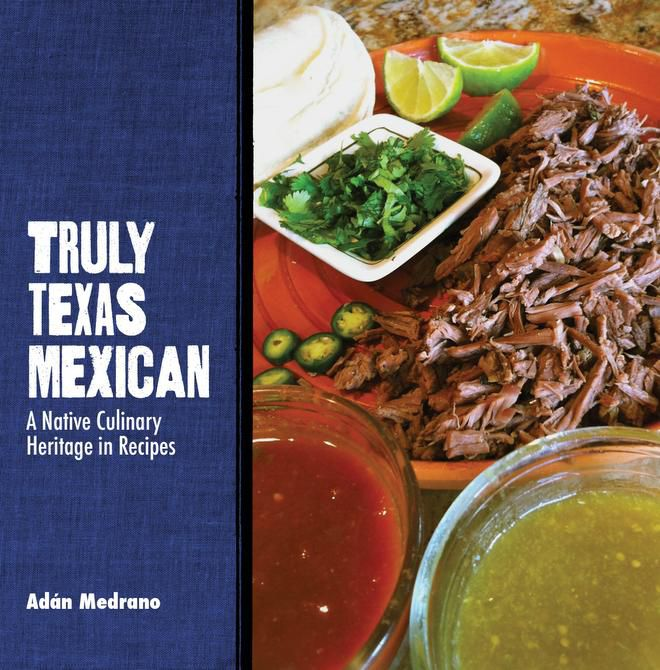 "For the cook who's also a history buff, there's ""Truly Texas Mexican,"" by Houston chef Adán Medrano"