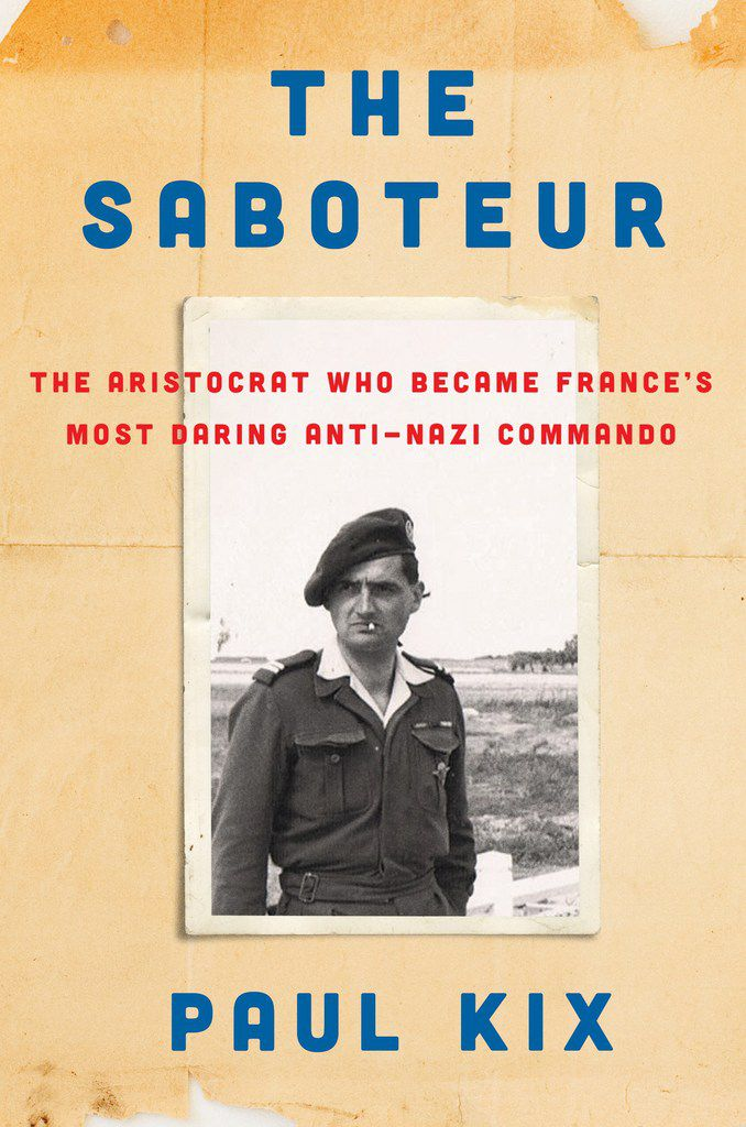 The Saboteur: The Aristocrat Who Became France's Most Daring Anti-Nazi Commando, by Paul Kix