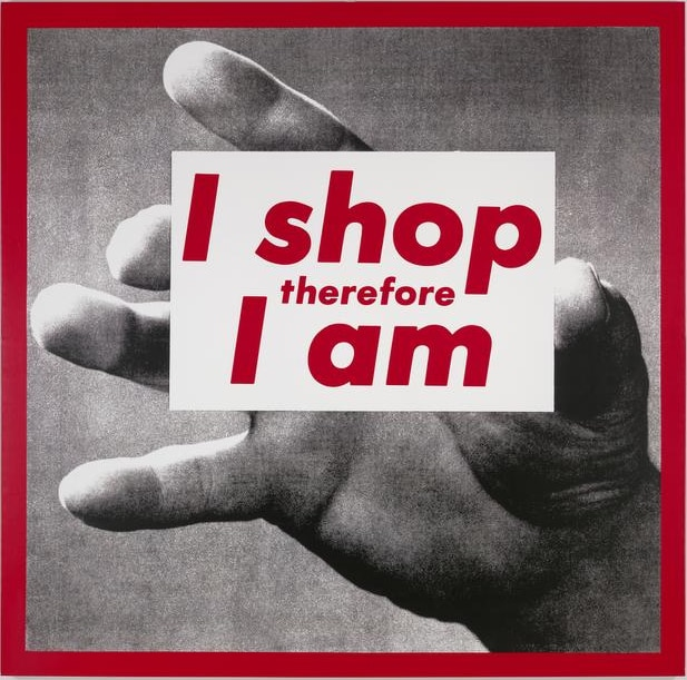 Artist Barbara Kruger's I shop therefore I am, 1987, may well be her masterpiece.