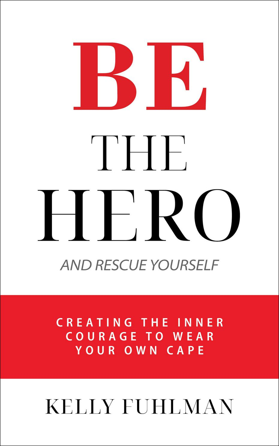 """""""Be the Hero and Rescue Yourself: Creating the Inner Courage to Wear Your Own Cape"""" by Kelly Fuhlman aims to go beyond the """"10 easy steps"""" approach of many self-help books."""
