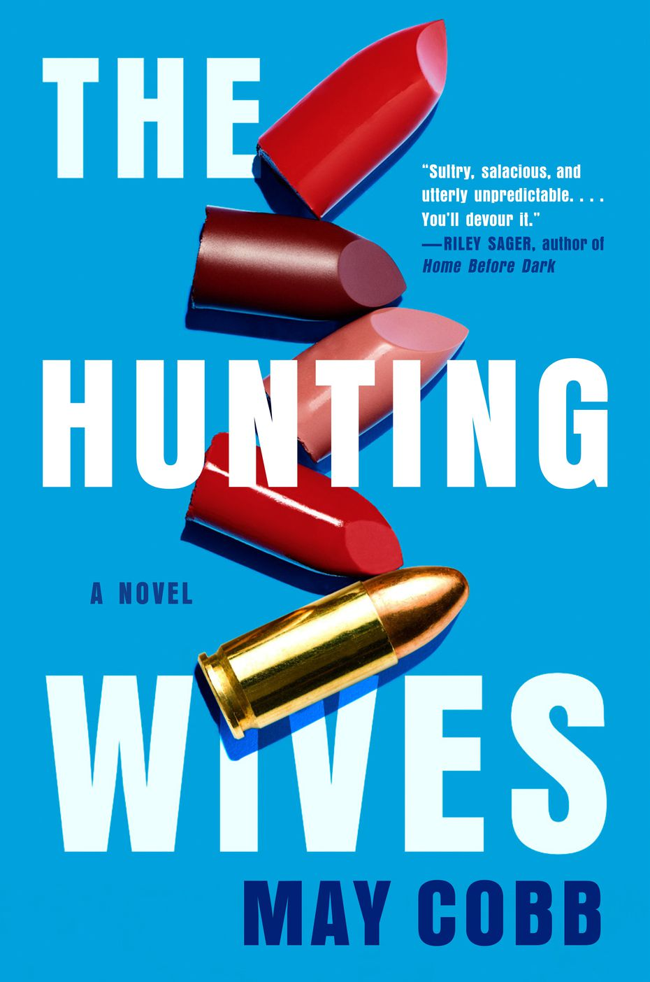 """""""The Hunting Wives"""" by May Cobb follows a woman who leaves a high-powered job in Chicago in search of a simpler life back where she grew up in East Texas. What she finds instead is a clique of grown-up, gun-toting Mean Girls and murder."""