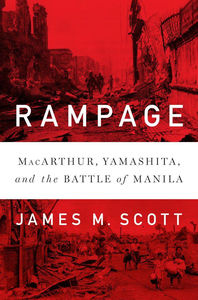 Rampage: MacArthur, Yamashita and the Battle of Manila, by James M. Scott
