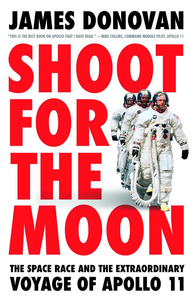 Shoot for the Moon: The Space Race and the Extraordinary Voyage of Apollo 11, by James Donovan. (Image provided by Little, Brown.)