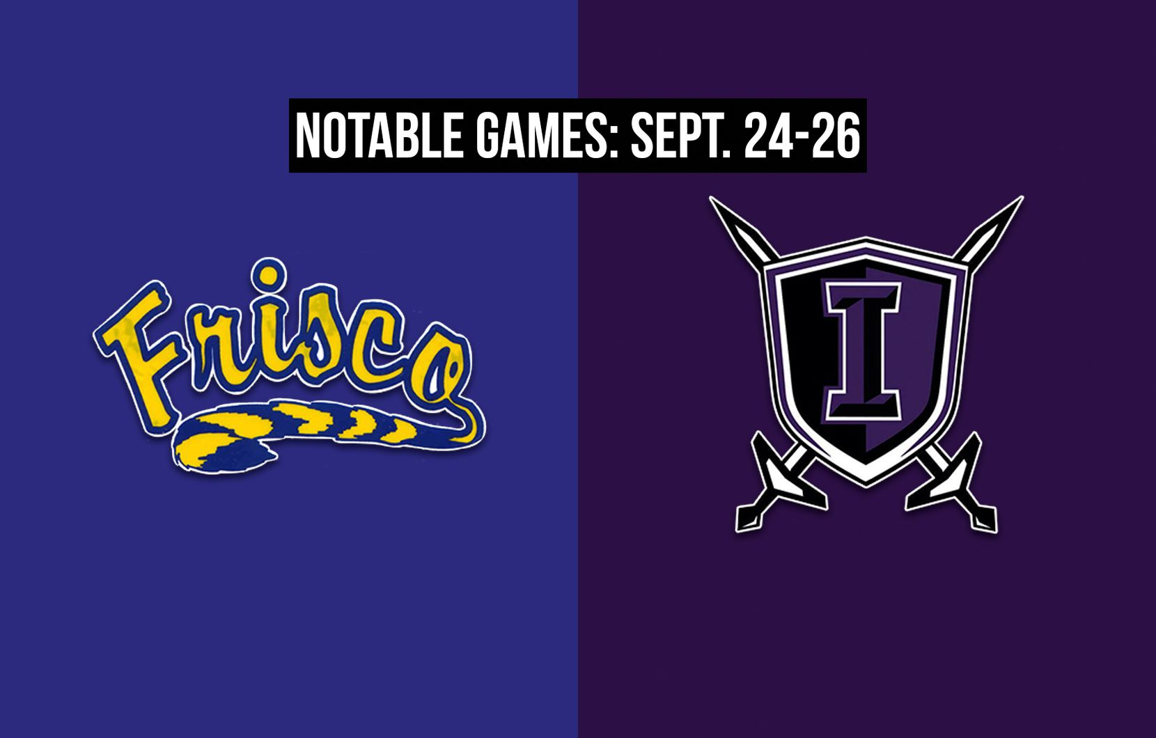 Notable games for the week of Sept. 24-26 of the 2020 season: Frisco vs. Frisco Independence.
