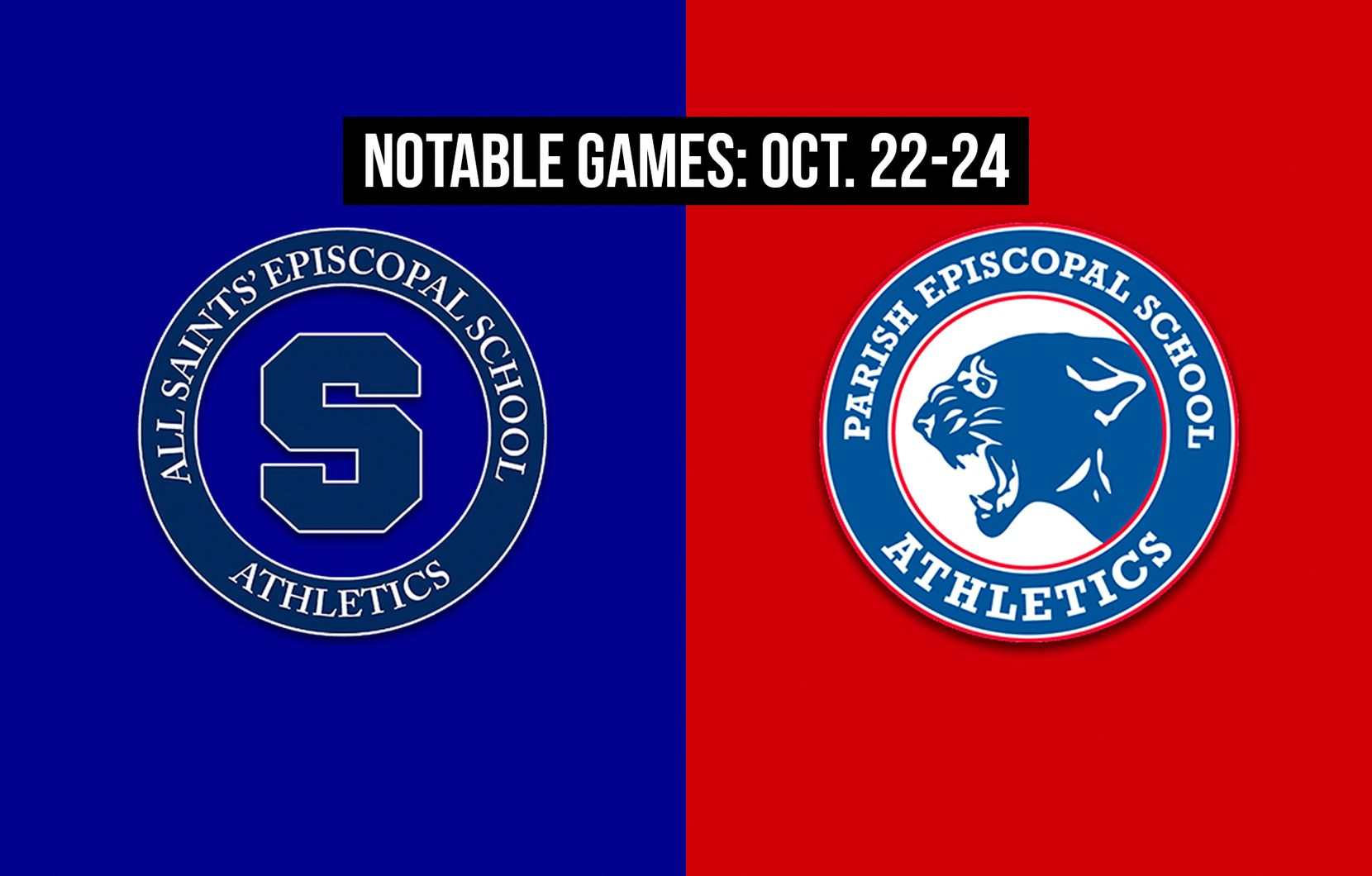 Notable games for the week of Oct. 22-24 of the 2020 season: Fort Worth All Saints vs. Parish Episcopal.