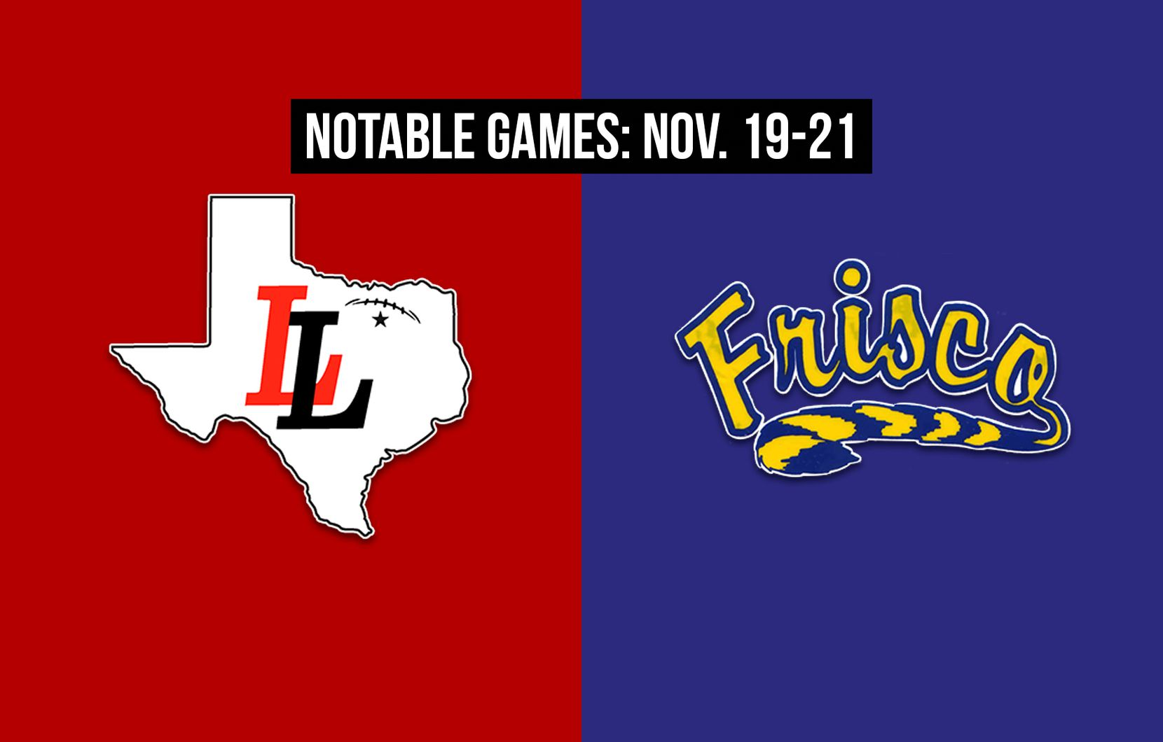 Notable games for the week of Nov. 19-21 of the 2020 season: Lovejoy vs. Frisco.