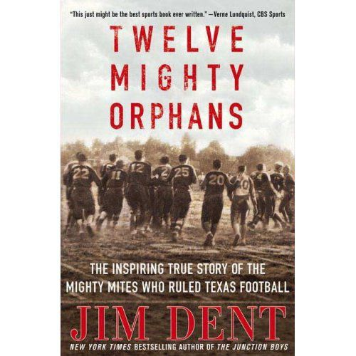 Twelve Mighty Orphans, by Jim Dent