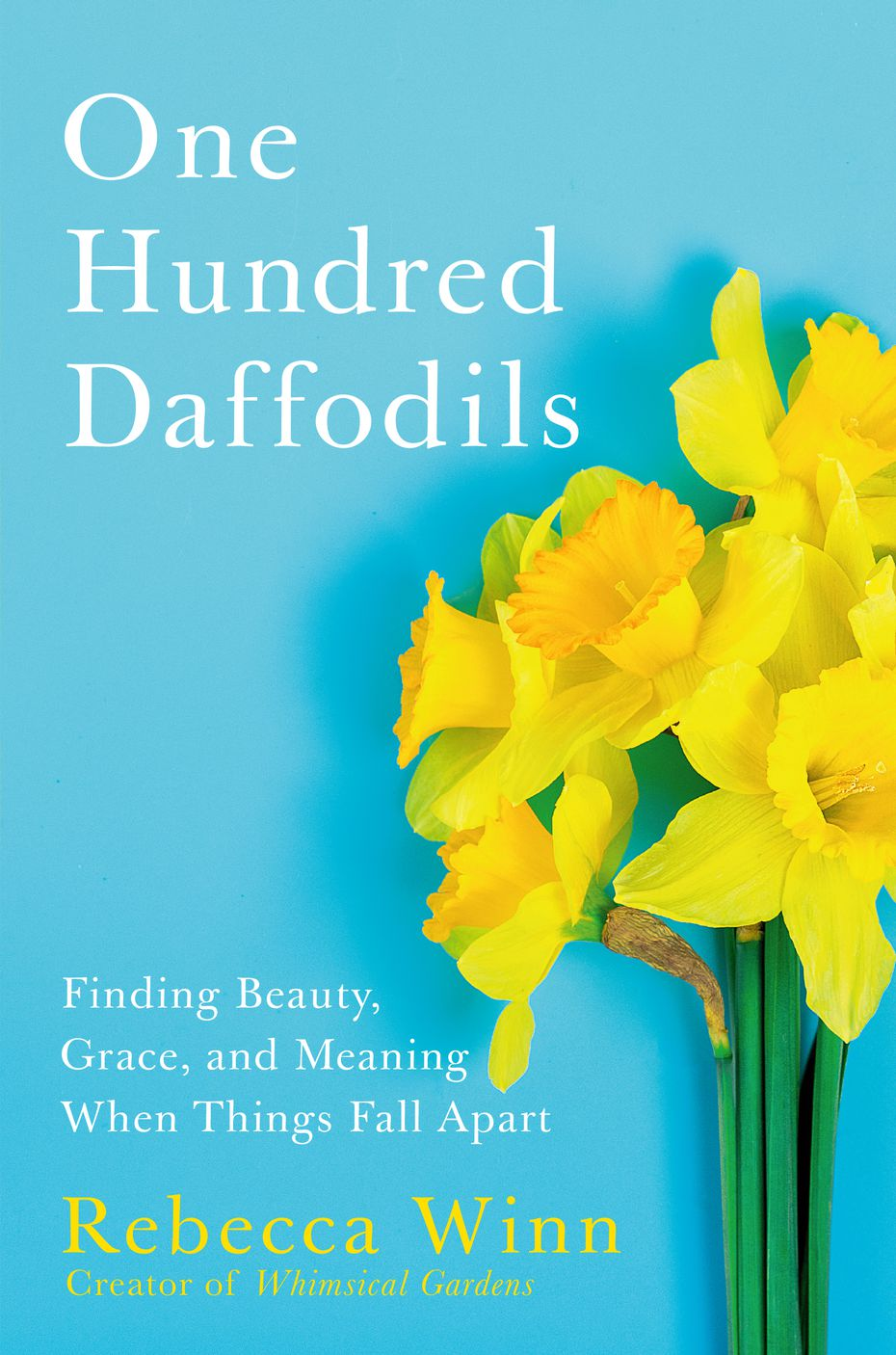 """One Hundred Daffodils: Finding Beauty, Grace, and Meaning When Things Fall Apart"" details author Rebecca Winn's transformational path after the end of a 25-year marriage."