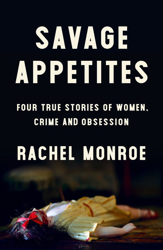Rachel Monroe's new book Savage Appetites was published this month.