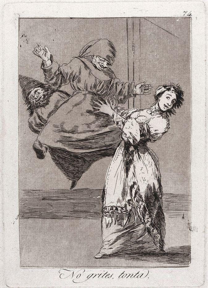 Francisco de Goya y Lucientes No grites, tonta. (Don't scream, stupid.)
