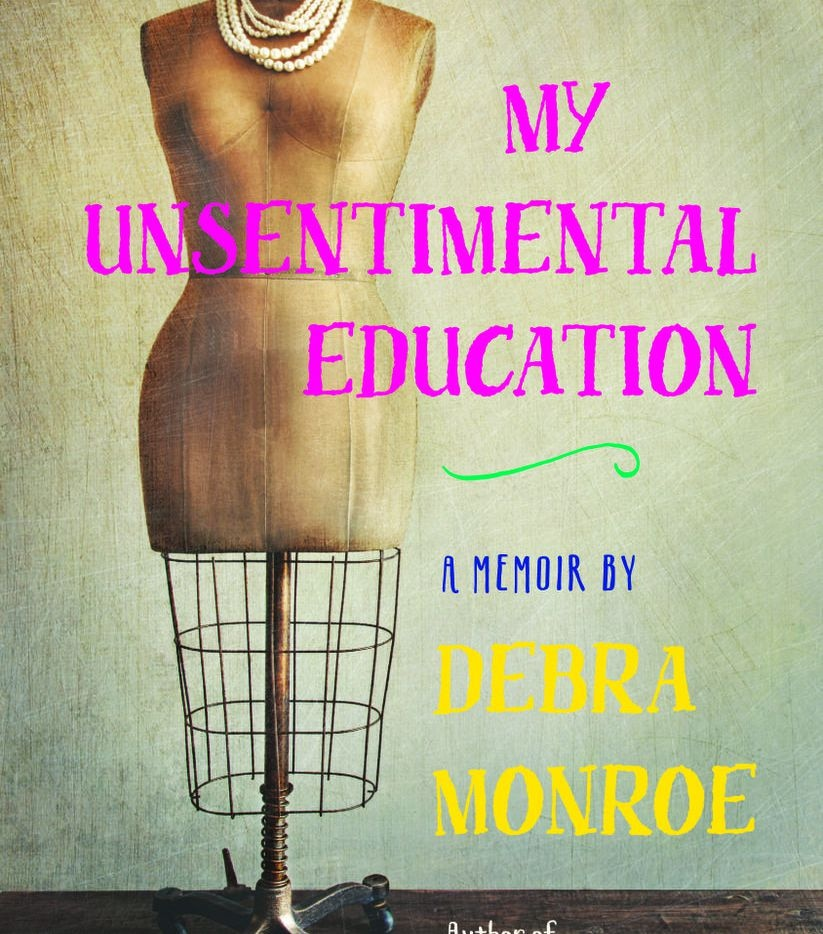 My Unsentimental Education, by Debra Monroe