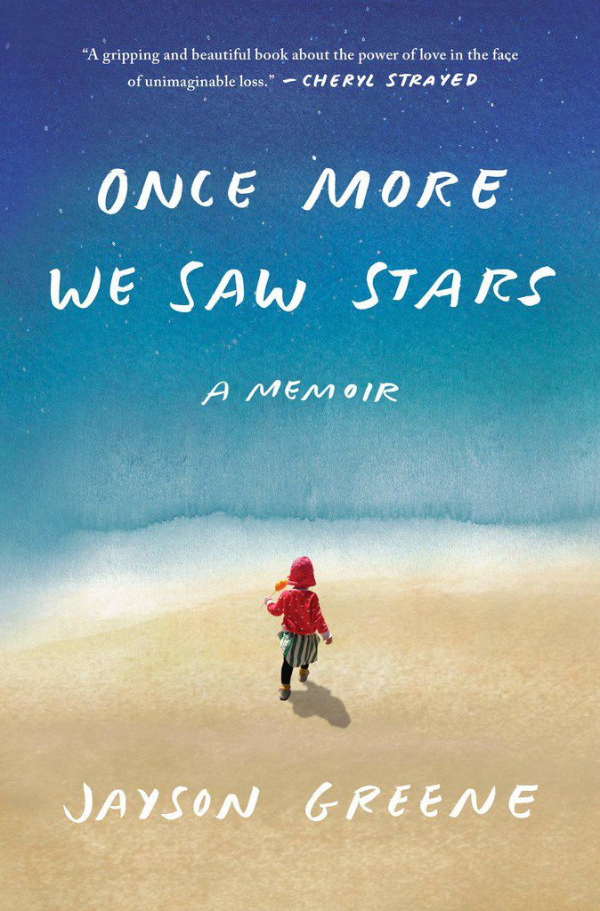 Once More We Saw Stars is a memoir by Jayson Greene about the death of his 2-year-old daughter, Greta.