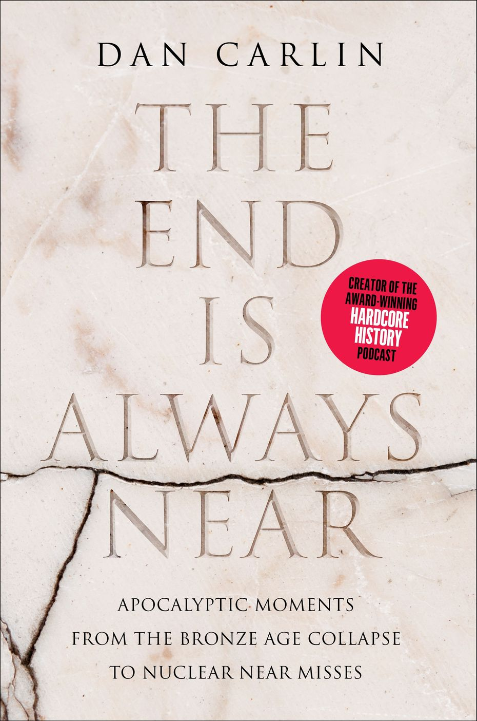 "Dan Carlin's ""The End Is Always Near: Apocalyptic Moments from the Bronze Age Collapse to Nuclear Near Misses"" is a book about nasty things: epidemics, famine, sieges, civilizations collapsing and nuclear war."