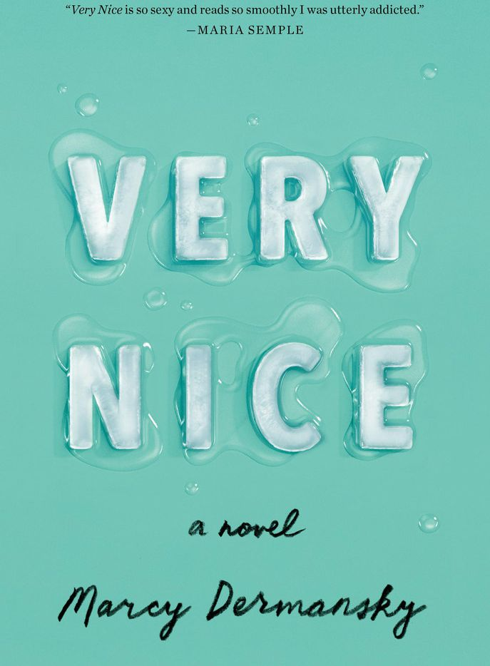 Very Nice, a novel by Marcy Dermansky, is set to be released July 2.