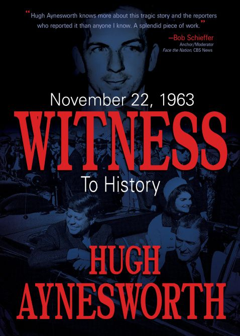 """November 22, 1963: Witness to History,"" by Hugh Aynesworth"