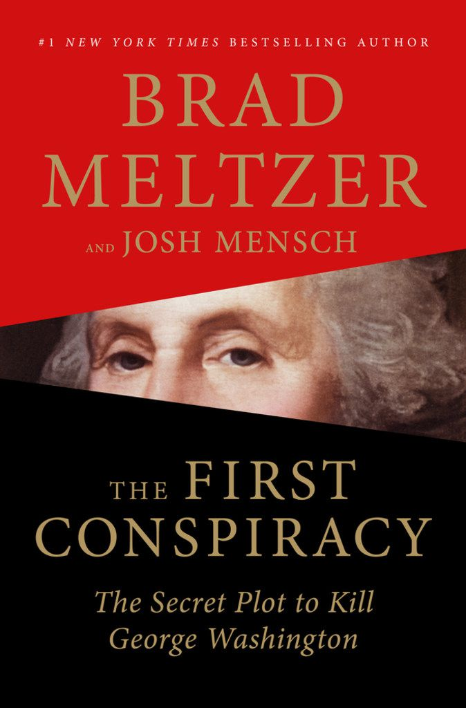 The First Conspiracy: The Secret Plot to Kill George Washington, by Brad Meltzer with Josh Mensch.