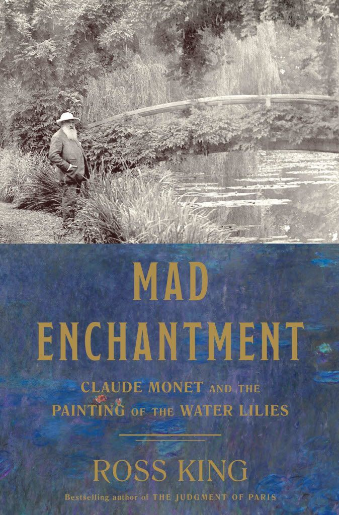 """Mad Enchantment: Claude Monet and the Painting of the Water Lilies"", by Ross King."