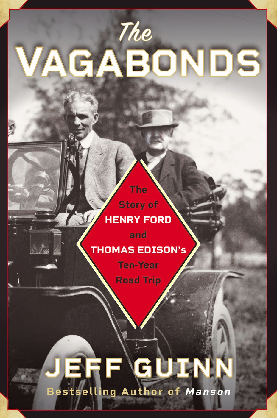 The Vagabonds: The Story of Henry Ford and Thomas Edison's Ten-Year Road Trip, by Jeff Guinn