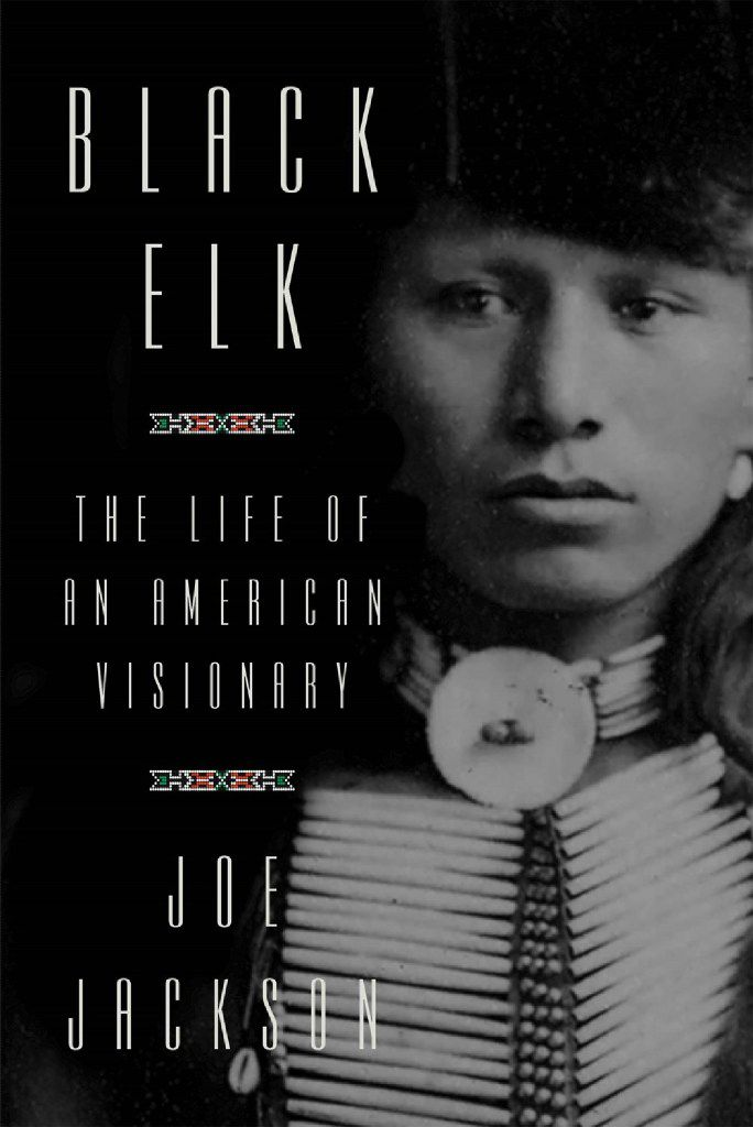 Black Elk: The Life of an American Visionary, by Joe Jackson.
