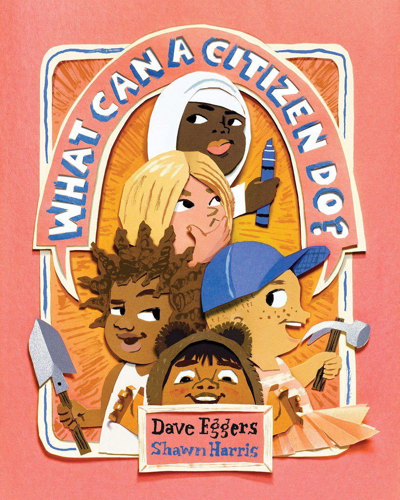 What Can a Citizen Do?, by Dave Eggers, illustrated by Shawn Harris.