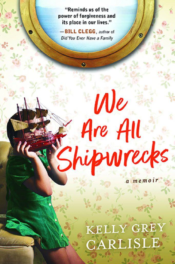 We Are All Shipwrecks, by Kelly Grey Carlisle