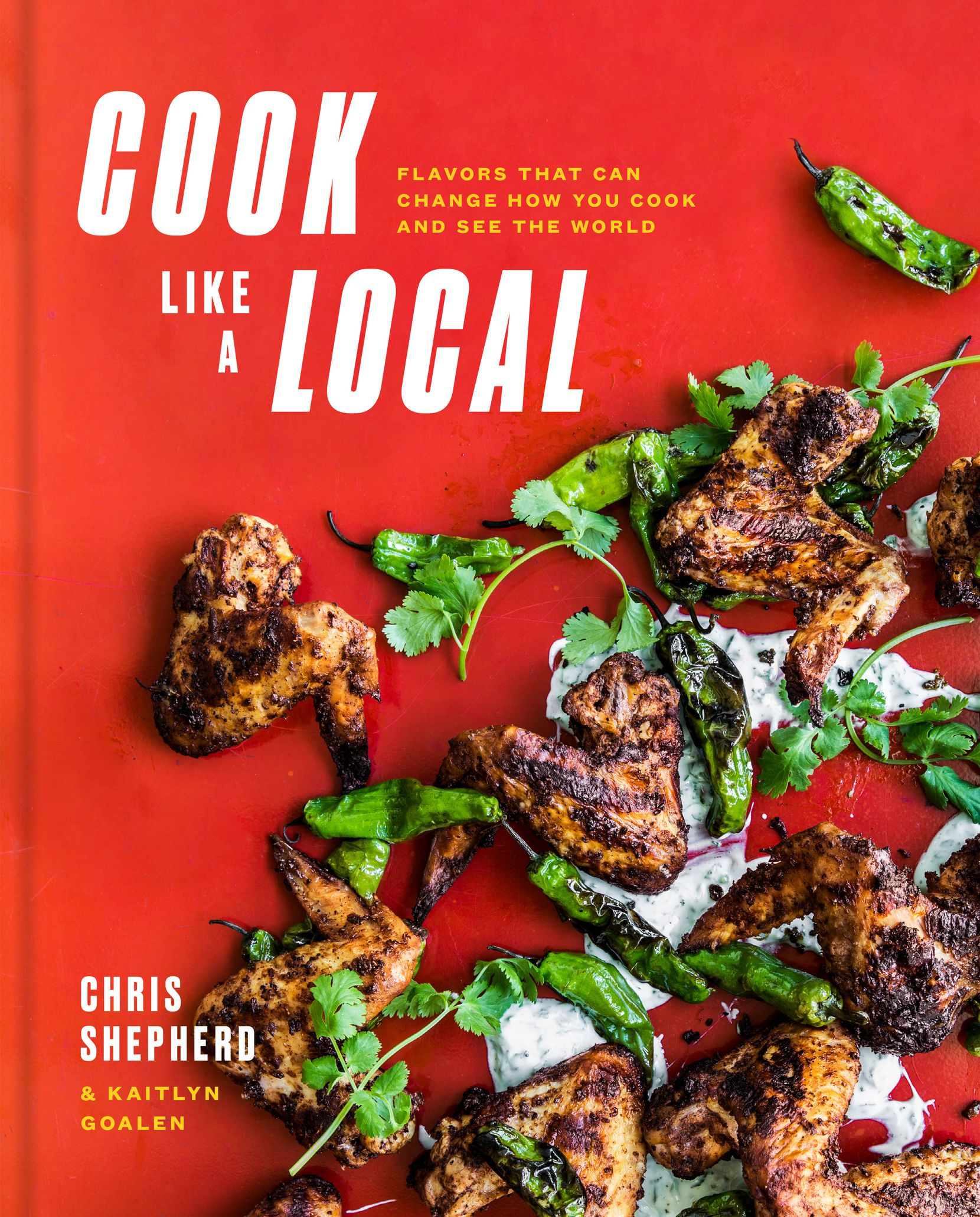Houston chef Chris Shepherd's new cookbook, 'Cook Like a Local: Flavors That Can Change How You Cook and See the World,' co-written with Kaitlyn Goalen (Clarkson Potter, $35)