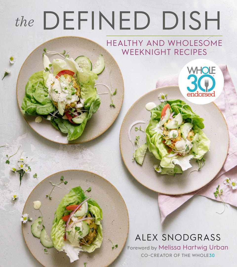 """Alex Snodgrass is author of """"The Defined Dish: Whole30 Endorsed, Healthy and Wholesome Weeknight Recipes."""" (Houghton Mifflin Harcourt)"""