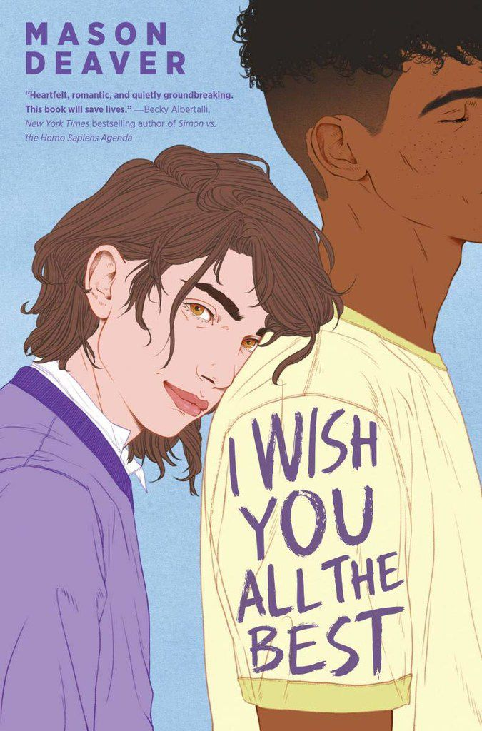 I Wish You All the Best, a heartfelt first novel by Mason Deaver aimed at readers ages 14 and up, is about a teen who is kicked out of the house after coming out as nonbinary.