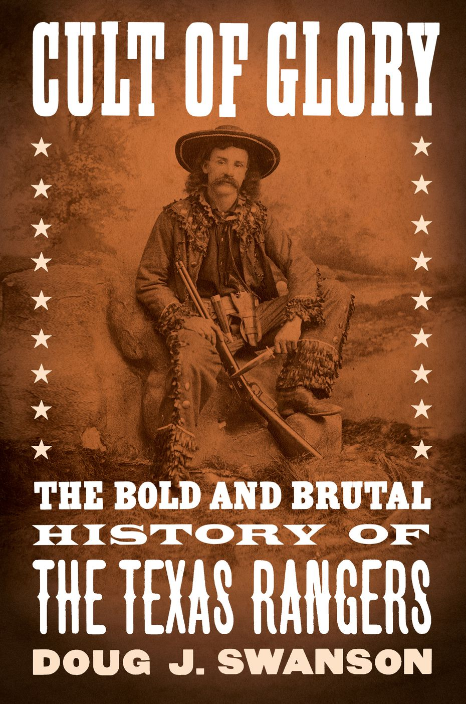 "The cover of Doug J. Swanson's new book, ""Cult of Glory: The Bold and Brutal History of the Texas Rangers."""