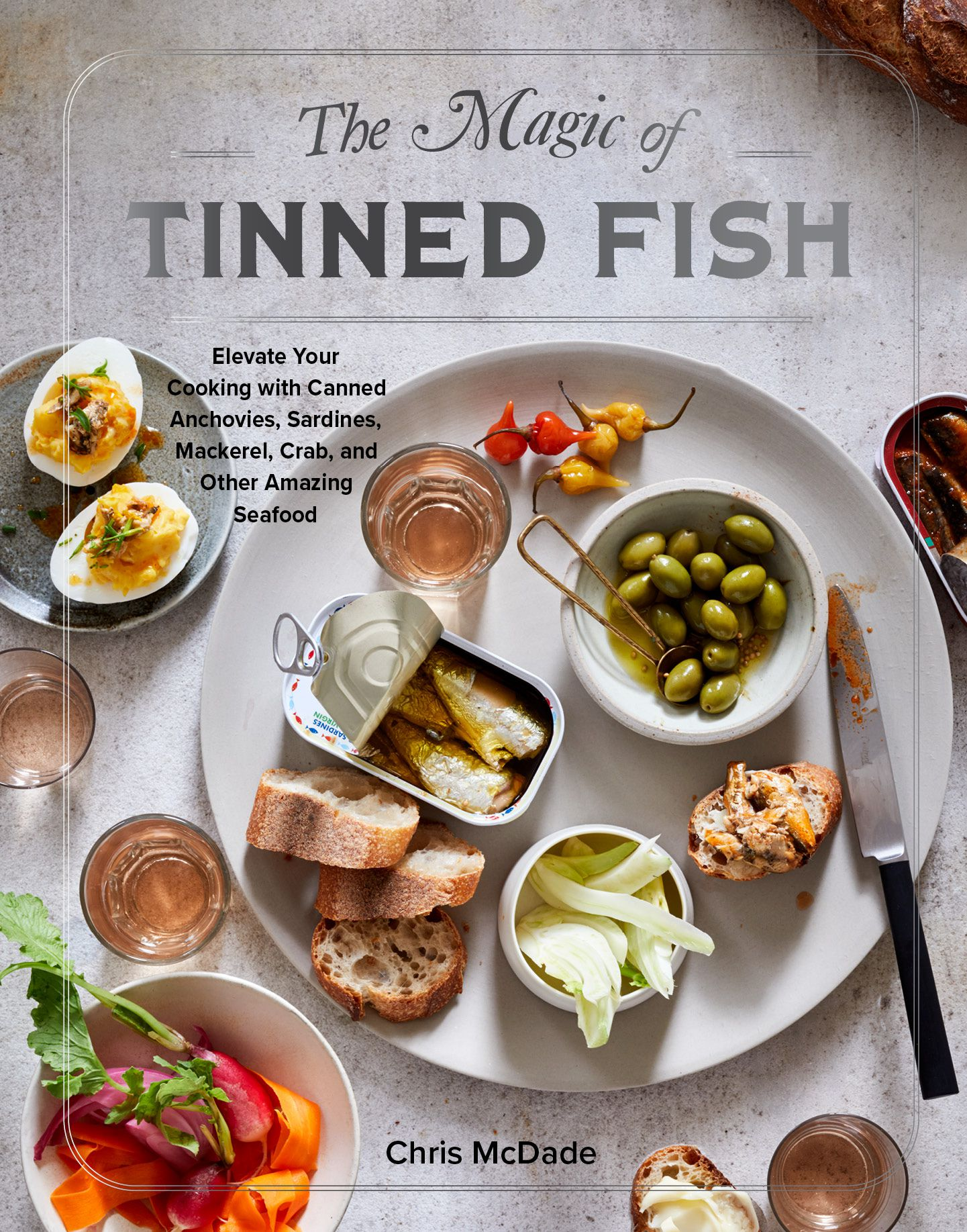 """""""The Magic of Tinned Fish: Elevate Your Cooking With Canned Anchovies, Sardines, Mackerel, Crab, and Other Amazing Seafood,"""" by Chris McDade"""